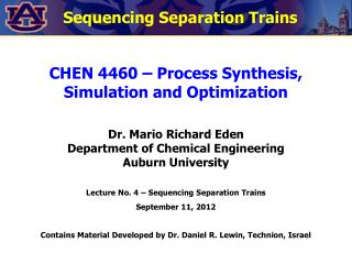 CHEN 4460   Process Synthesis, Simulation and Optimization  Dr. Mario Richard Eden Department of Chemical Engineering Au