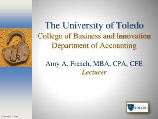 The University of Toledo College of Business and Innovation Department of Accounting  Amy A. French, MBA, CPA, CFE Lectu