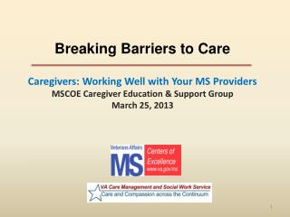 Breaking Barriers to Care  Caregivers: Working Well with Your MS Providers MSCOE Caregiver Education  Support Group Marc