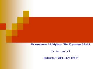 Expenditures Multipliers: The Keynesian Model  Lecture notes 9  Instructor: MELTEM INCE