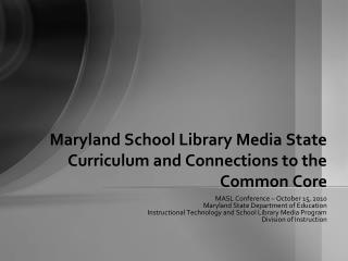 Maryland School Library Media State Curriculum and Connections to the Common Core