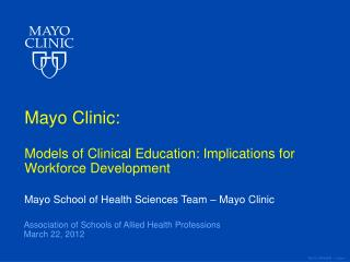 Mayo Clinic:  Models of Clinical Education: Implications for Workforce Development