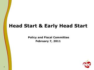 Head Start  Early Head Start    Policy and Fiscal Committee February 7, 2011
