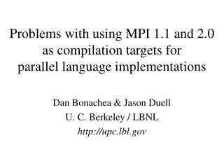 Problems with using MPI 1.1 and 2.0  as compilation targets for  parallel language implementations