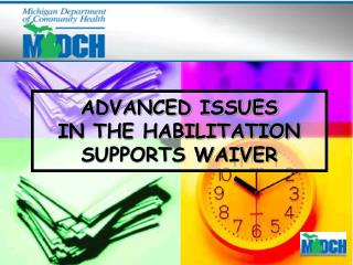 ADVANCED ISSUES  IN THE HABILITATION SUPPORTS WAIVER