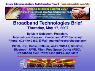 Broadband Technologies Brief  Thursday, May 17, 2007  By Mark Goldstein, President,  International Research Center and A