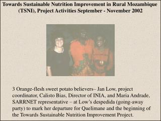 3 Orange-flesh sweet potato believers  Jan Low, project coordinator, Calisto Bias, Director of INIA, and Maria Andrade,