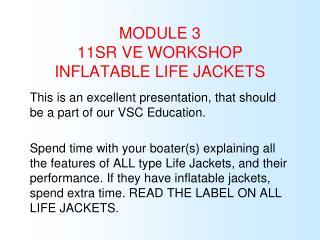 MODULE 3 11SR VE WORKSHOP INFLATABLE LIFE JACKETS