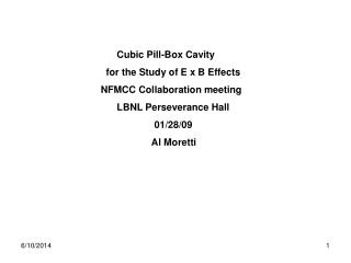 Cubic Pill-Box Cavity                        for the Study of E x B Effects                      NFMCC Collaboration mee