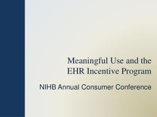 Meaningful Use and the  EHR Incentive Program