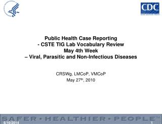 Public Health Case Reporting  - CSTE TIG Lab Vocabulary Review  May 4th Week    Viral, Parasitic and Non-Infectious Dise