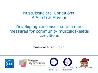 Musculoskeletal Conditions:  A Scottish Flavour  Developing consensus on outcome measures for community musculoskeletal