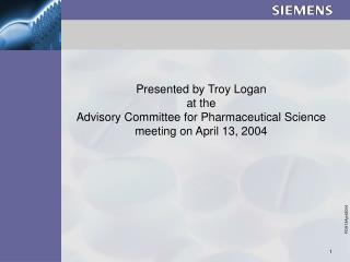 Presented by Troy Logan  at the  Advisory Committee for Pharmaceutical Science meeting on April 13, 2004