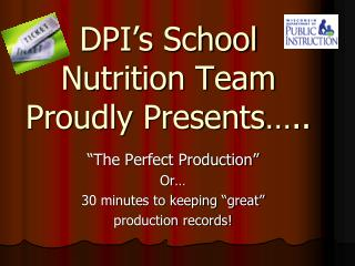 DPI s School Nutrition Team Proudly Presents ..