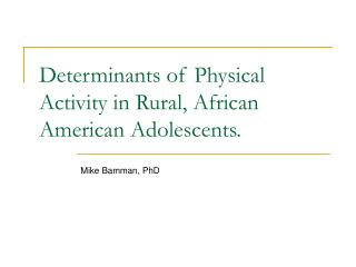 Determinants of Physical Activity in Rural, African American Adolescents.
