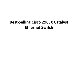 Cisco 2960X, best-selling Catalyst Ethernet switch