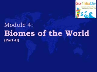 Module 4: Biomes of the World Part-II