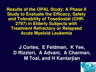 Results of the OPAL Study: A Phase II Study to Evaluate the Efficacy, Safety and Tolerability of Tosedostat CHR-2797 in