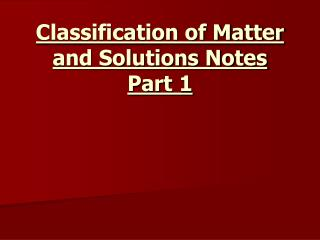 Classification of Matter and Solutions Notes Part 1