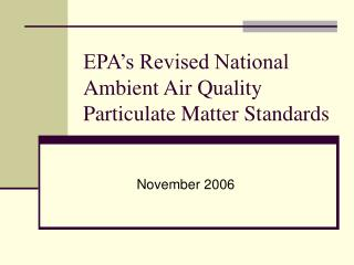EPA s Revised National Ambient Air Quality Particulate Matter Standards