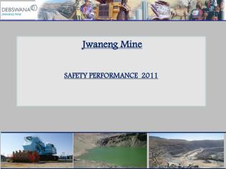 Jwaneng Mine    SAFETY PERFORMANCE  2011