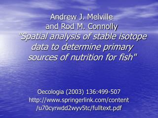 Andrew J. Melville  and Rod M. Connolly Spatial analysis of stable isotope data to determine primary sources of nutritio