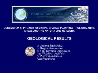 ECOSYSTEM APPROACH TO MARINE SPATIAL PLANNING   POLISH MARINE AREAS AND THE NATURA 2000 NETWORK  GEOLOGICAL RESULTS