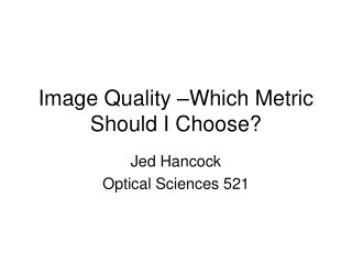 Image Quality  Which Metric Should I Choose