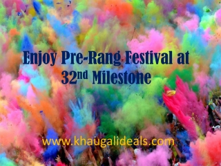 32nd Milestone,Gurgaon Pre Rang Festival offer on khauGaliDe