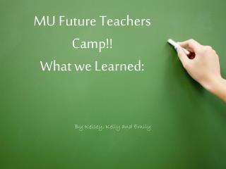 MU Future Teachers Camp What we Learned: