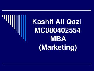 Kashif Ali Qazi  MC080402554  MBA Marketing