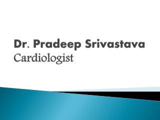 Dr. Pradeep Srivastava Cardiologist