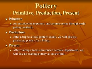 Pottery Primitive, Production, Present