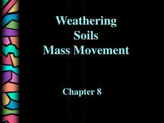 Weathering Soils Mass Movement