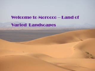 Welcome to Morocco – Land of Varied  Landscapes