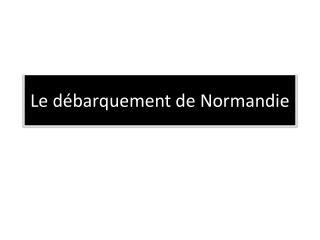 Le d barquement de Normandie
