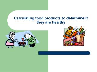 Calculating food products to determine if they are healthy