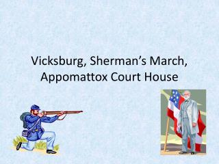 Vicksburg, Sherman s March, Appomattox Court House