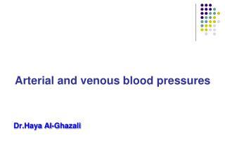 Arterial and venous blood pressures   Dr.Haya Al-Ghazali