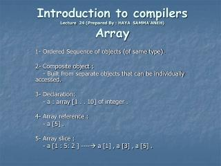 Introduction to compilers Lecture  24 Prepared By : HAYA  SAMMA ANEH  Array