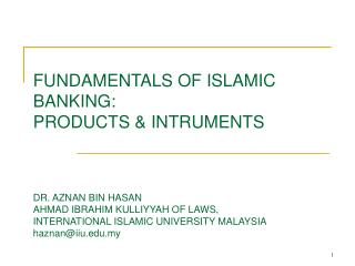 FUNDAMENTALS OF ISLAMIC BANKING: PRODUCTS  INTRUMENTS    DR. AZNAN BIN HASAN AHMAD IBRAHIM KULLIYYAH OF LAWS, INTERNATIO