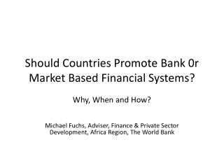 Should Countries Promote Bank 0r Market Based Financial Systems