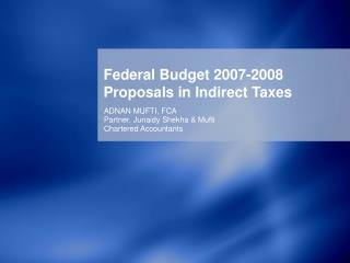 Federal Budget 2007-2008 Proposals in Indirect Taxes