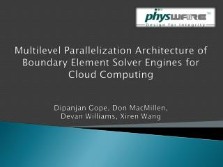 Multilevel Parallelization Architecture of  Boundary Element Solver Engines for  Cloud Computing    Dipanjan Gope, Don M