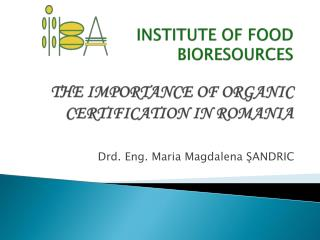 INSTITUTE OF FOOD BIORESOURCES  THE IMPORTANCE OF ORGANIC CERTIFICATION IN ROMANIA