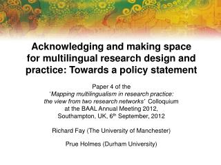 Acknowledging and making space for multilingual research design and practice: Towards a policy statement  Paper 4 of the