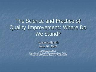 The Science and Practice of Quality Improvement: Where Do We Stand