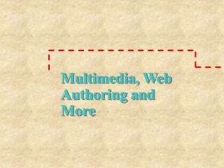 Multimedia, Web Authoring and More