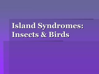 Island Syndromes: Insects  Birds