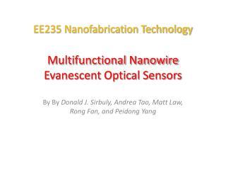 EE235 Nanofabrication Technology  Multifunctional Nanowire Evanescent Optical Sensors